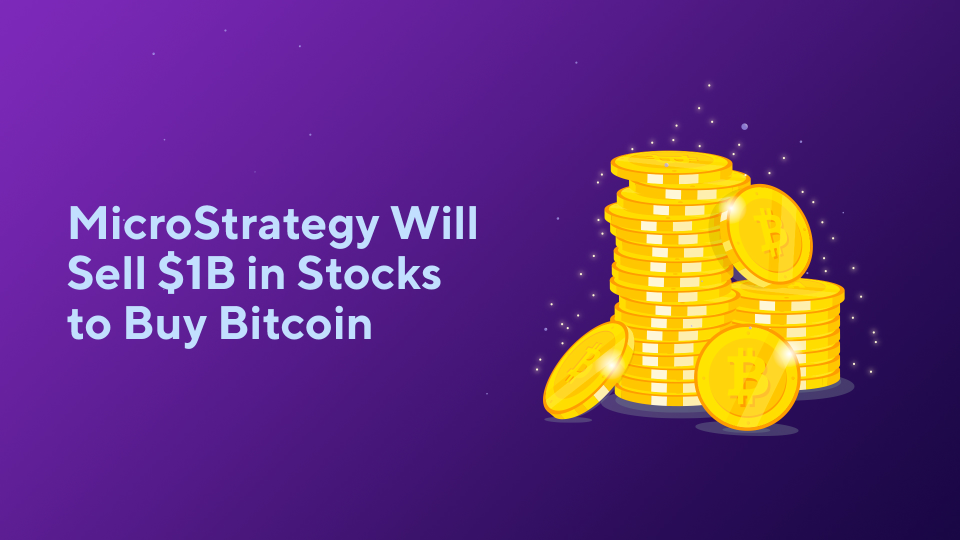 MicroStrategy Will Sell $1B in Stocks to Buy Bitcoin