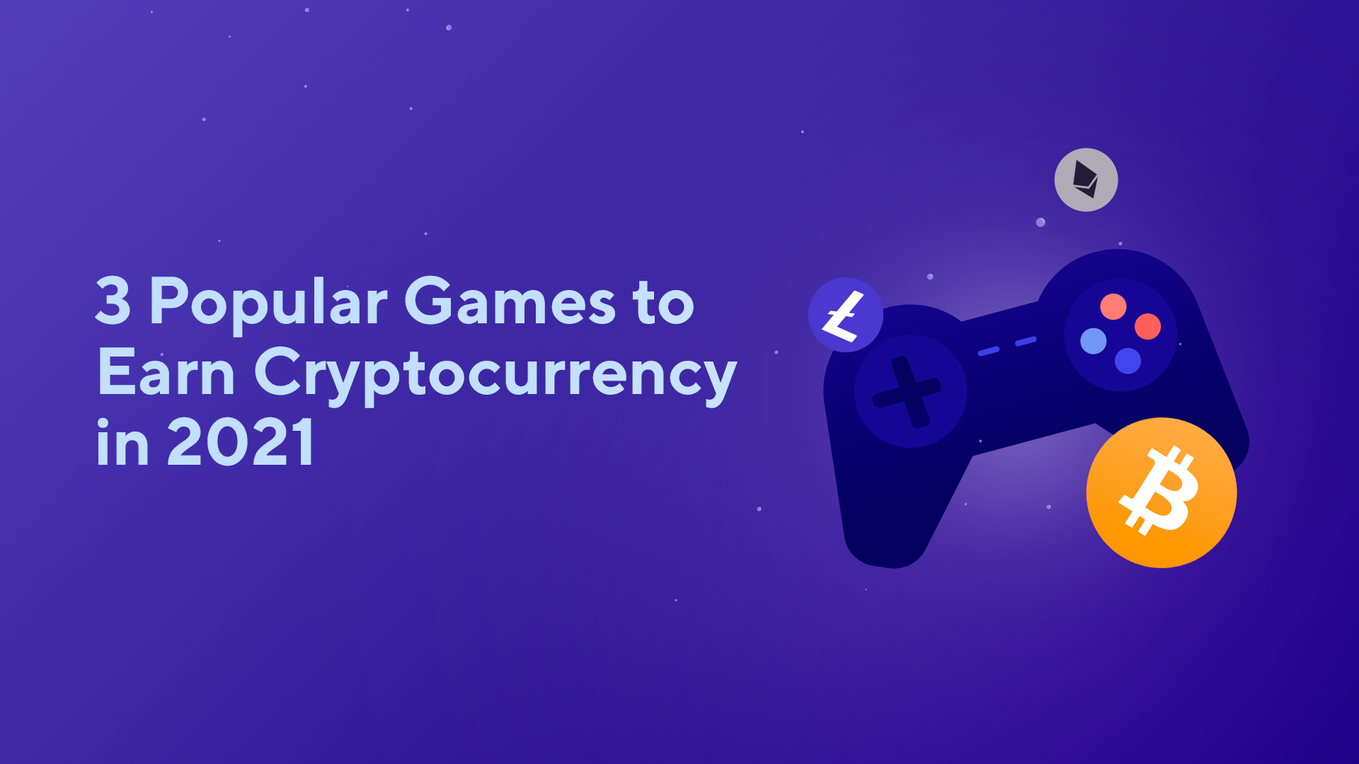 3 Popular Games to Earn Cryptocurrency in 2021