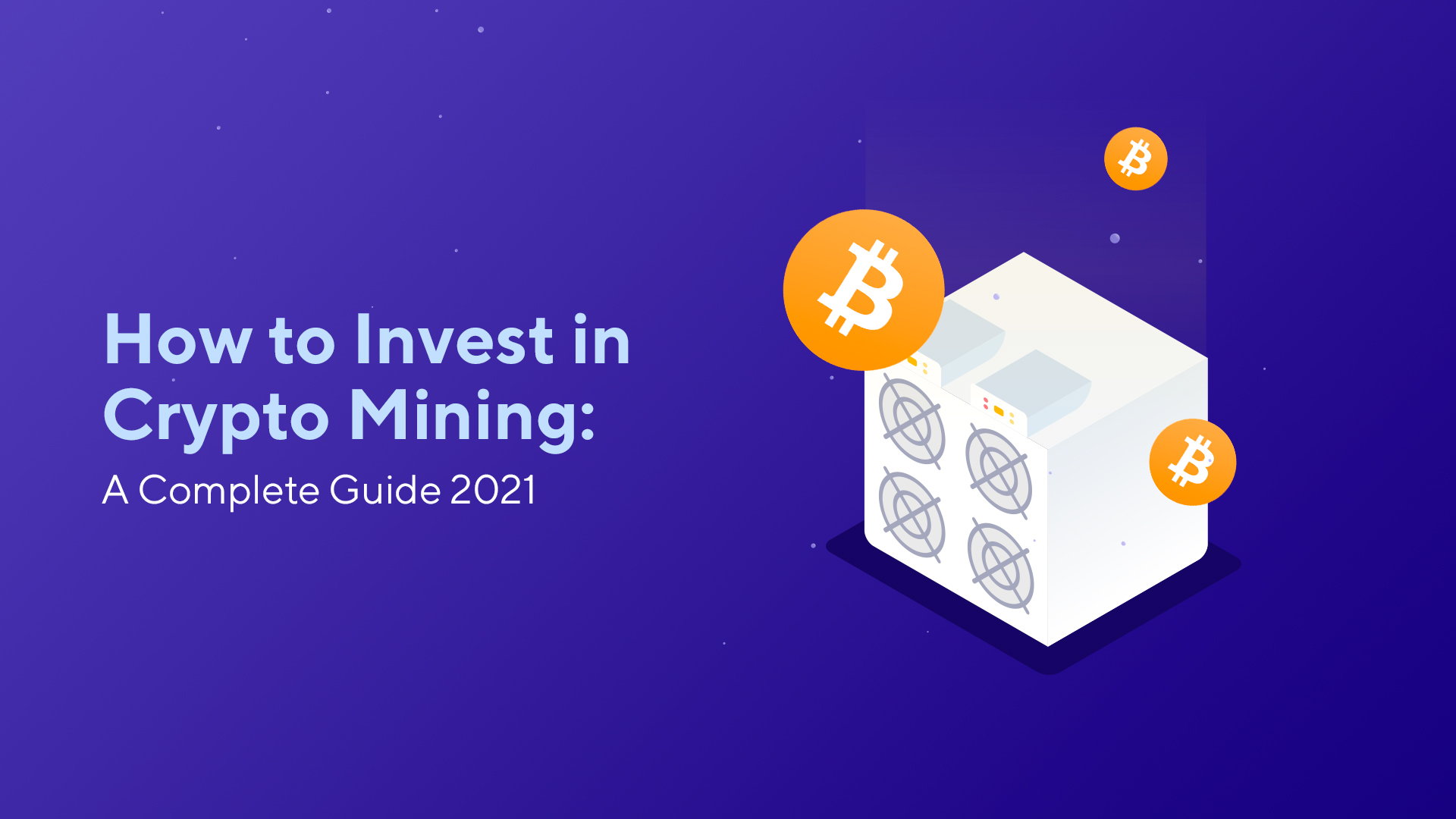 How to Invest in Crypto Mining: A Complete Guide 2021