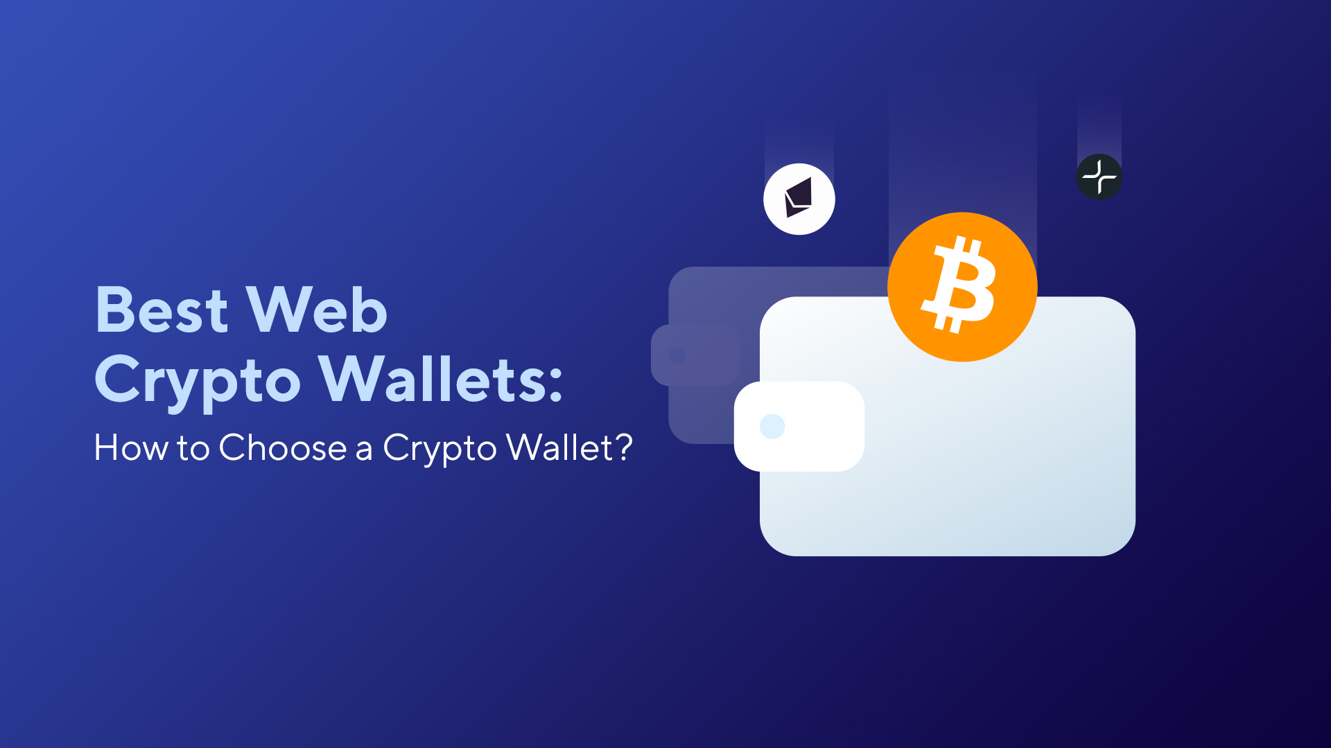 Best Web Crypto Wallets: How to Choose a Crypto Wallet?