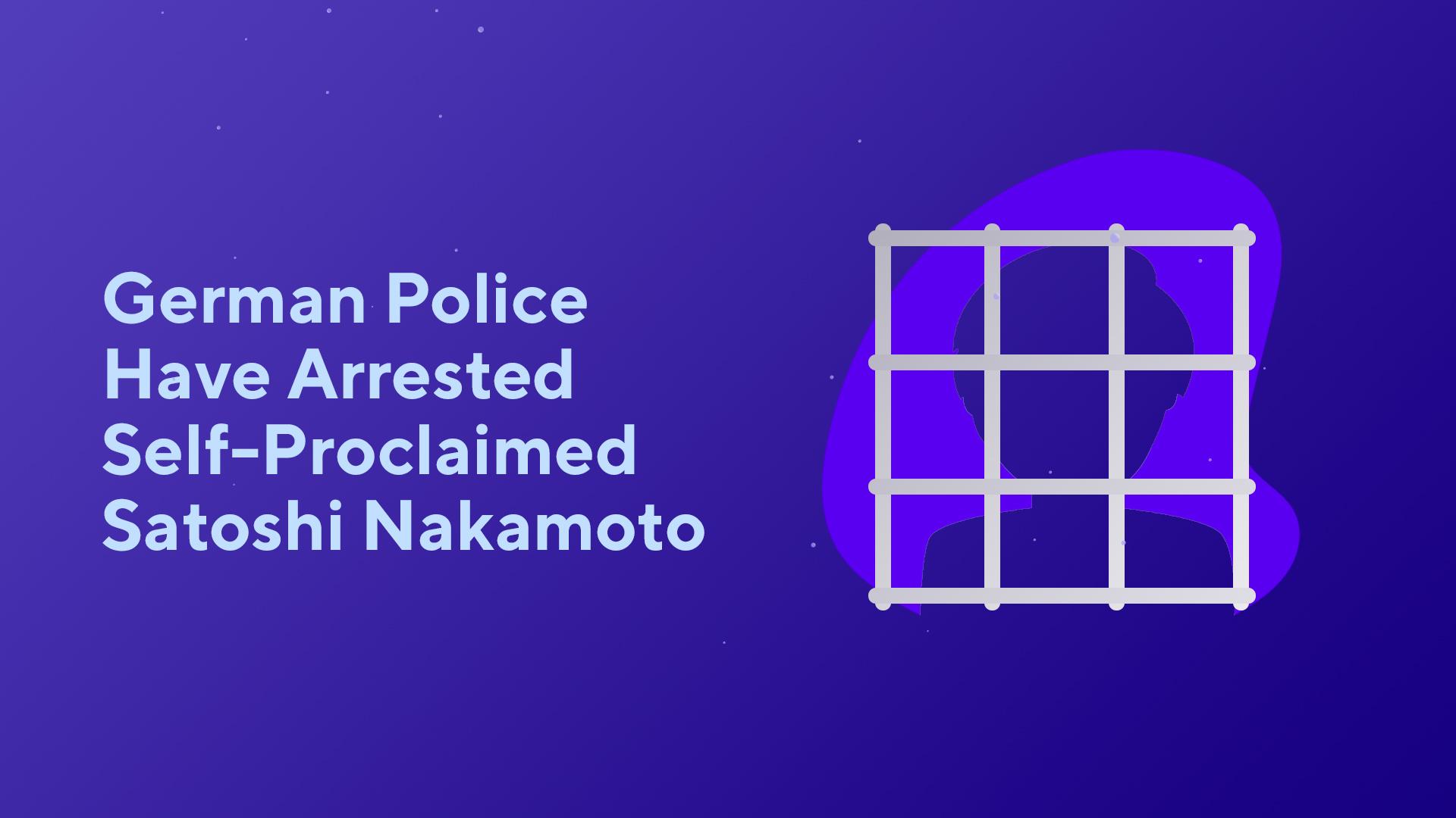 German Police Have Arrested a Self-Proclaimed Satoshi Nakamoto