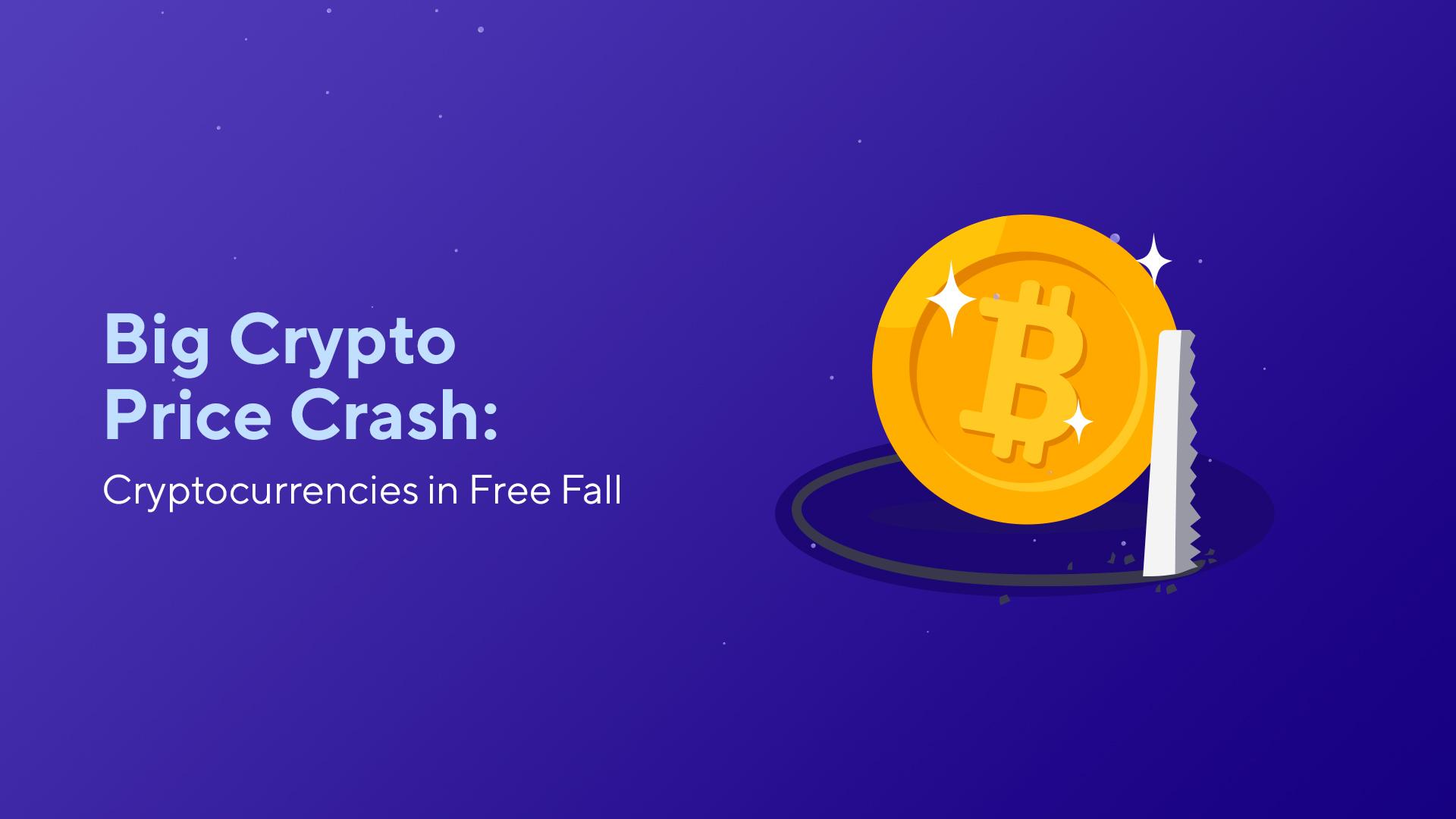 Big Crypto Price Crash: Cryptocurrencies in Free Fall