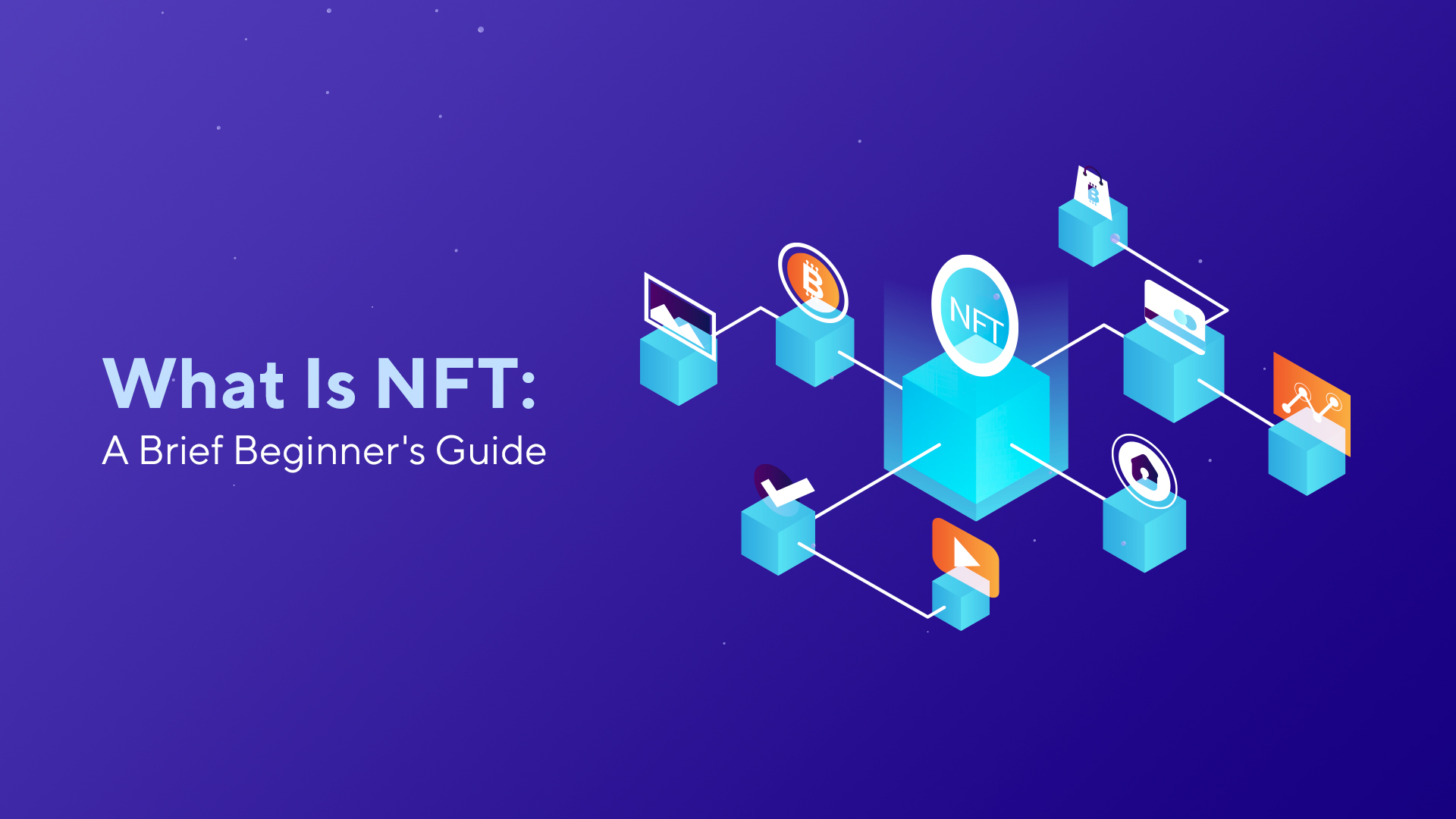 What Is NFT: A Brief Beginner's Guide