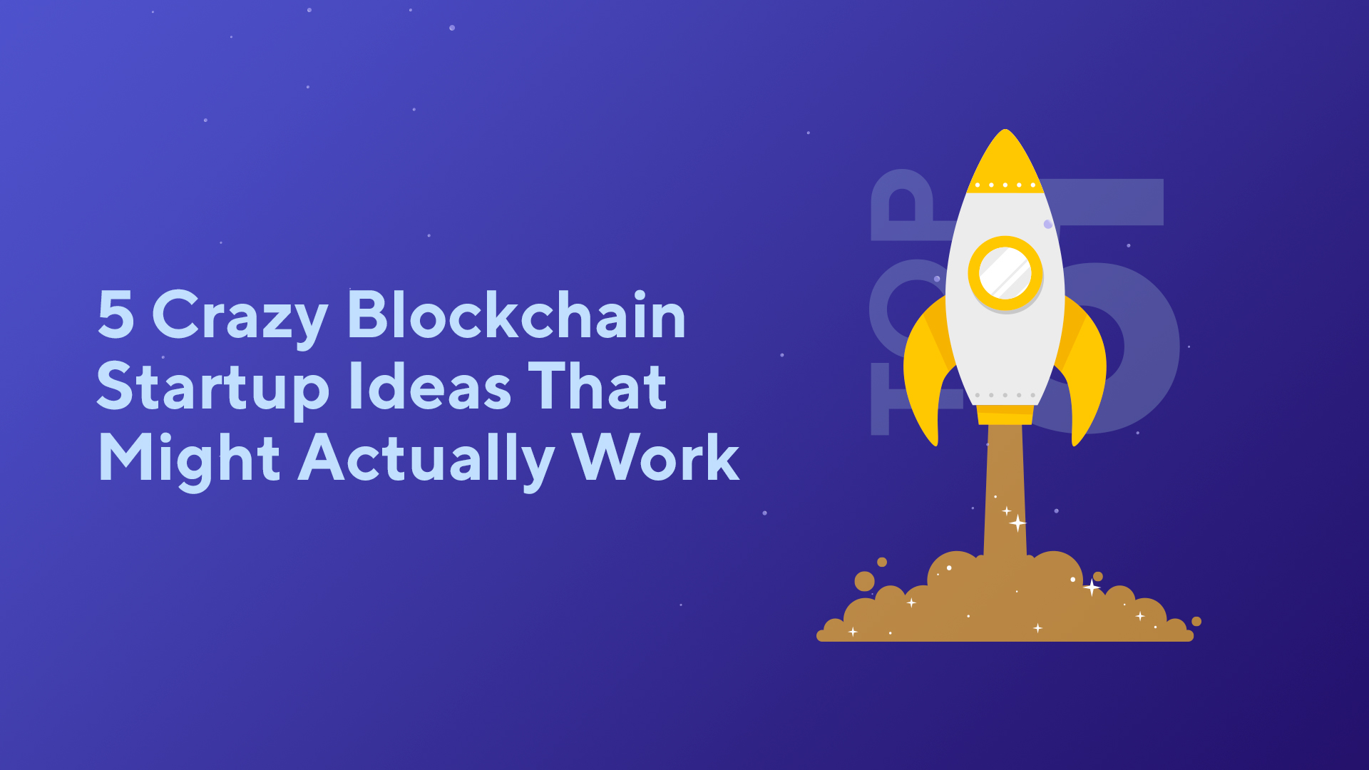 5 Crazy Blockchain Startup Ideas That Might Actually Work