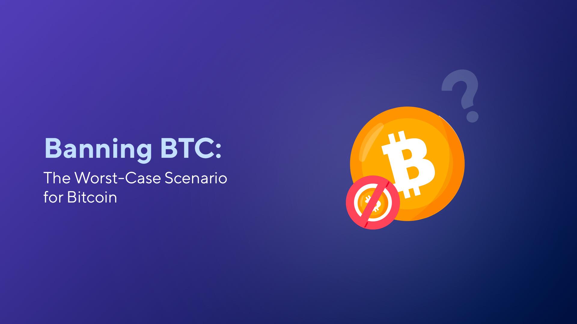 Banning BTC: The Worst-Case Scenario for Bitcoin