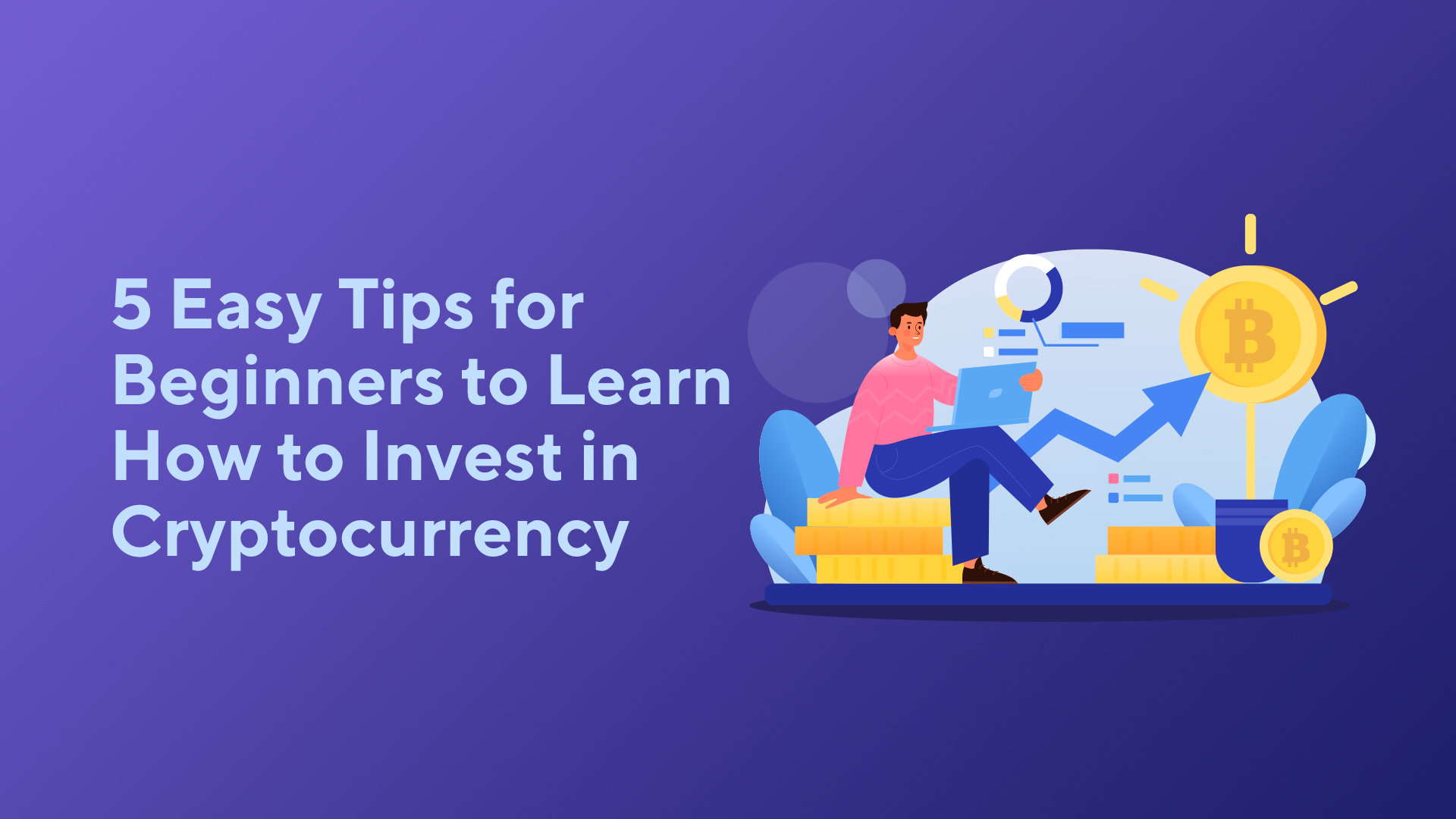 5 Easy Tips for Beginners to Learn How to Invest in Cryptocurrency