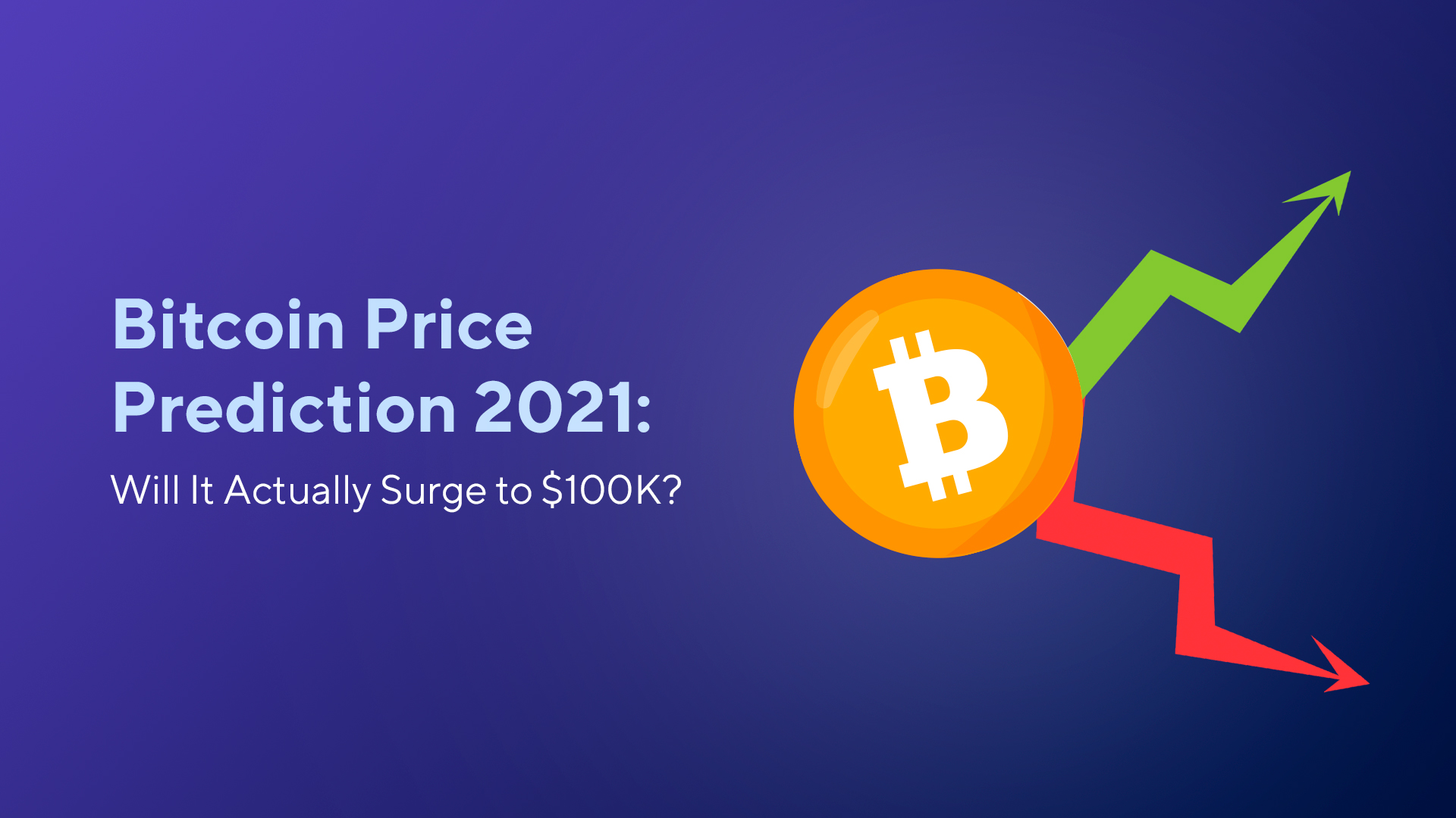 Bitcoin Price Prediction 2021: Will It Actually Surge to $100K?