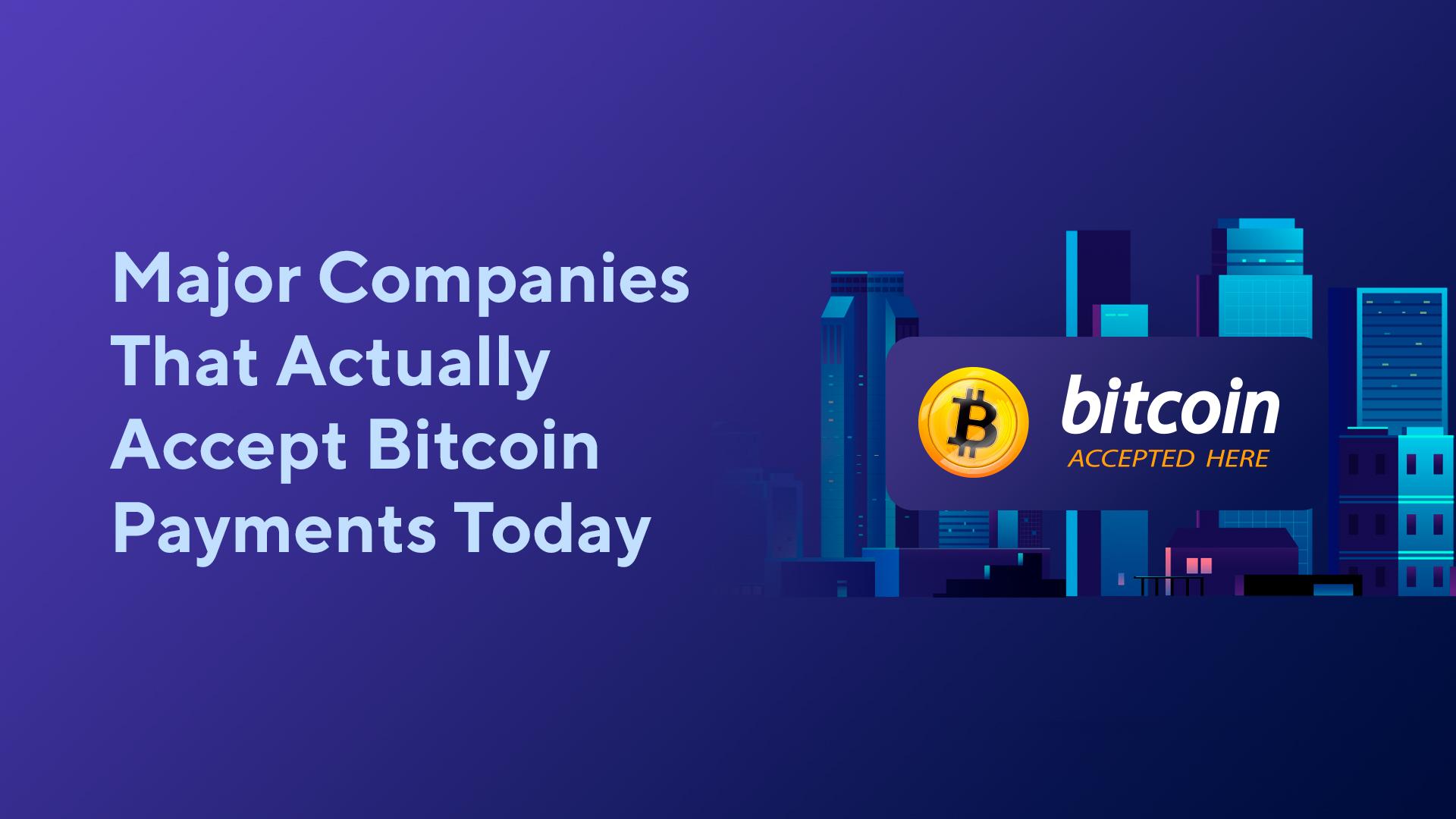 Major Companies That Actually Accept Bitcoin Payments Today