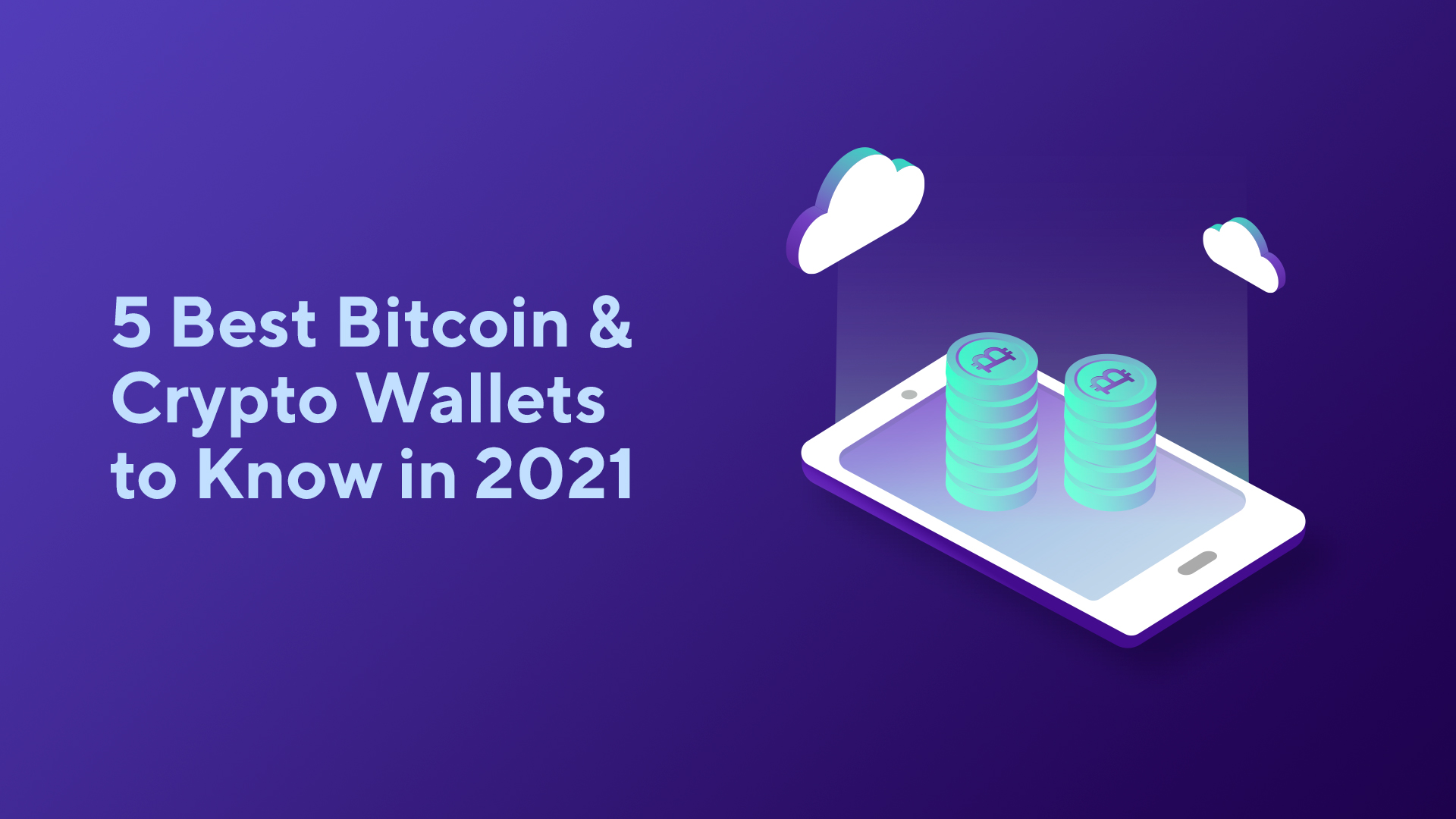 5 Best Bitcoin & Crypto Wallets to Know in 2021