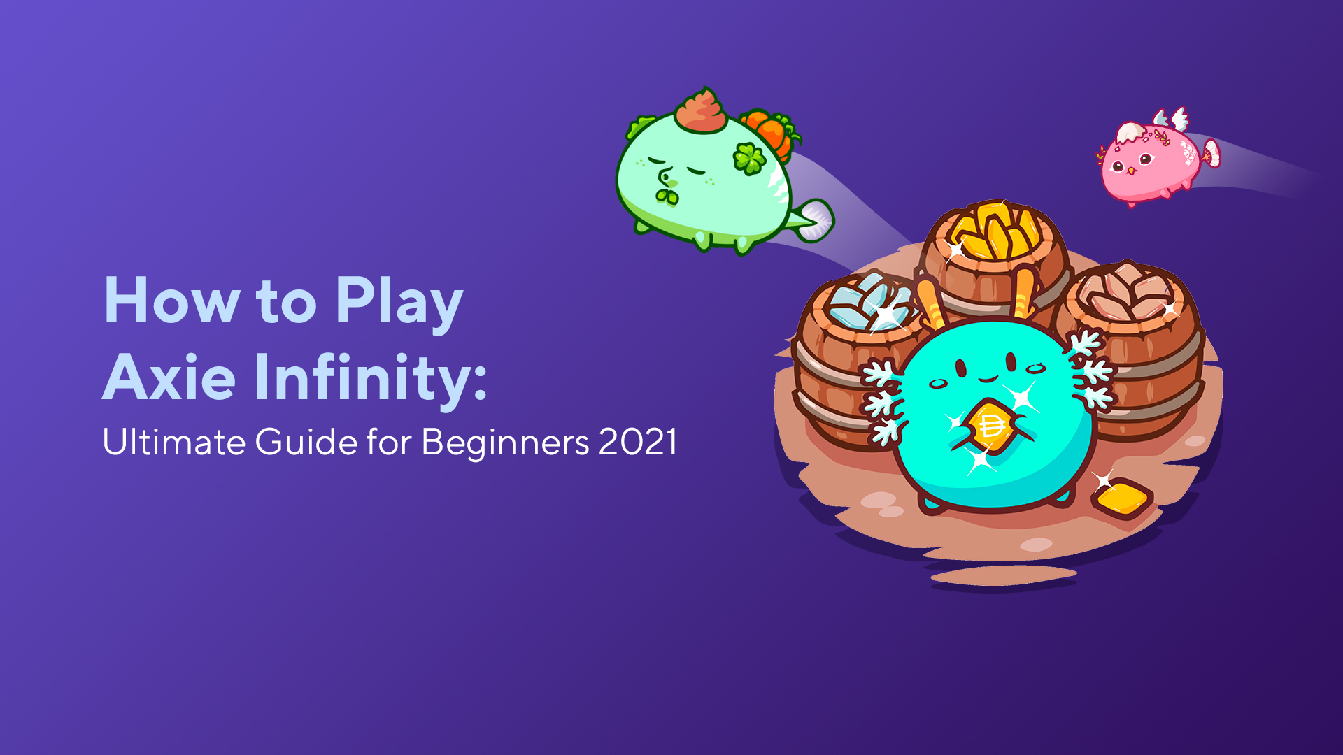 How to Play Axie Infinity: Ultimate Guide for Beginners 2021