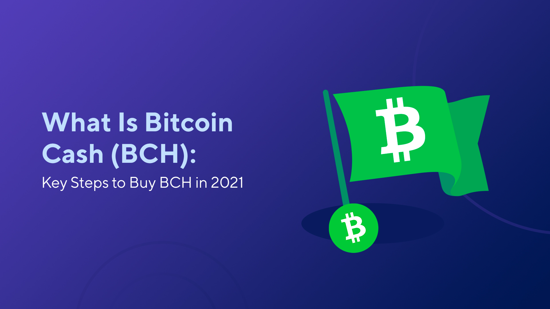 What Is BCH and How to Buy Bitcoin Cash in 2021?