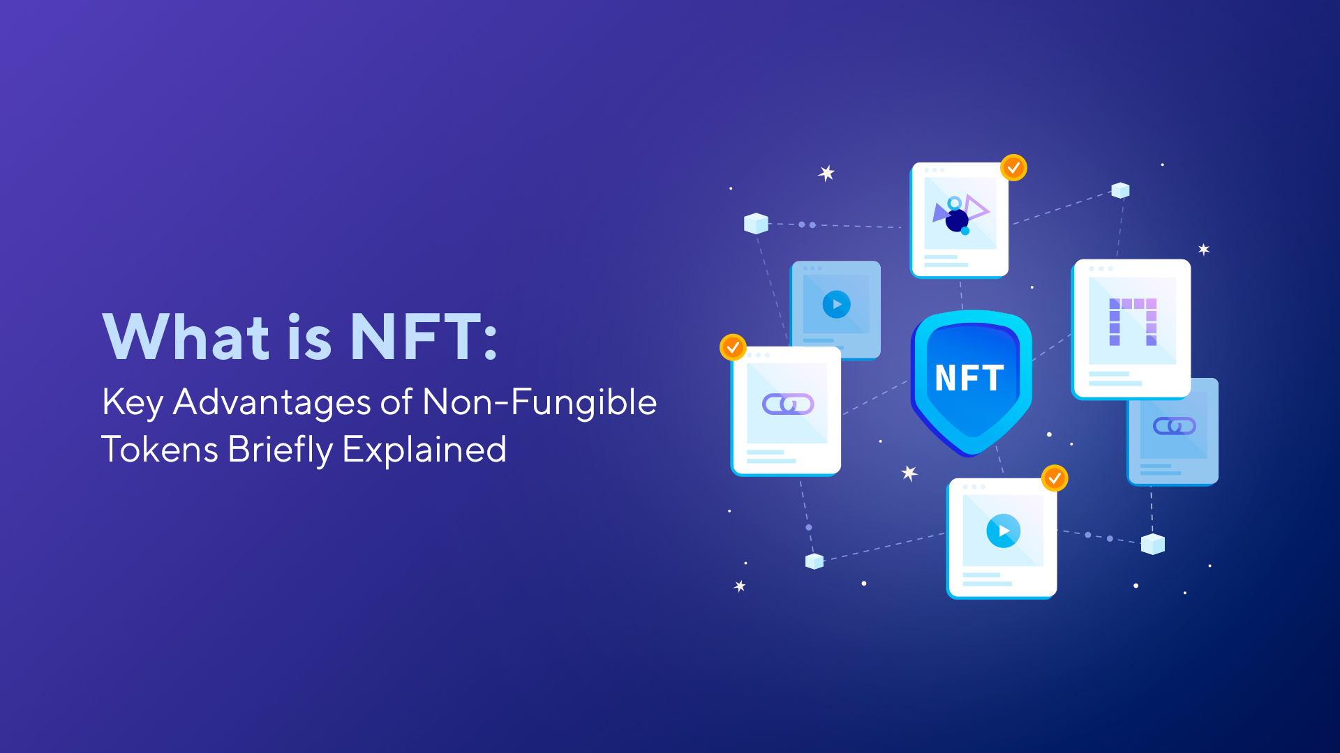 What Is NFT: Key Advantages of Non-Fungible Tokens Briefly Explained