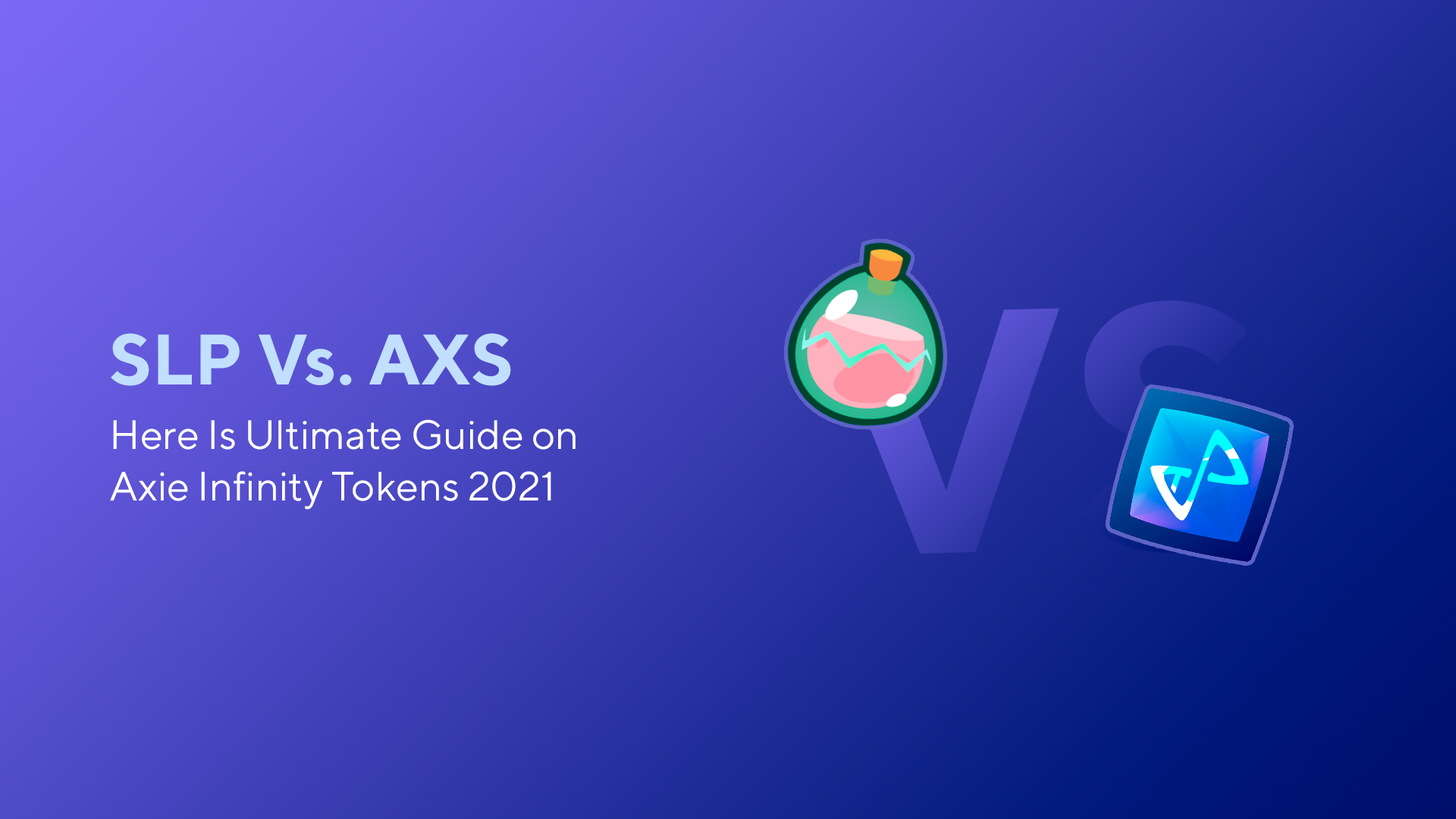 SLP Vs. AXS: Here Is Ultimate Guide on Axie Infinity Tokens 2021