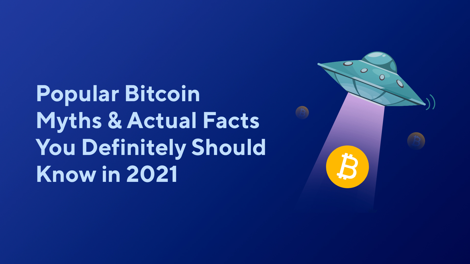 Popular Bitcoin Myths & Actual Facts You Definitely Should Know in 2021