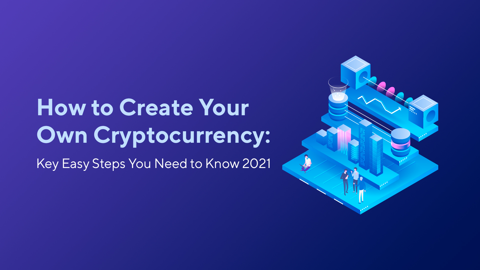 How to Create Your Own Cryptocurrency: Key Easy Steps You Need to Know 2021
